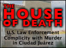 The House of Death: U.S. Law Enforcement Complicity with Murder in Ciudad Juárez